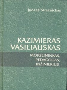 Kazimieras Vasiliauskas: mokslininkas, pedagogas, inžinierius